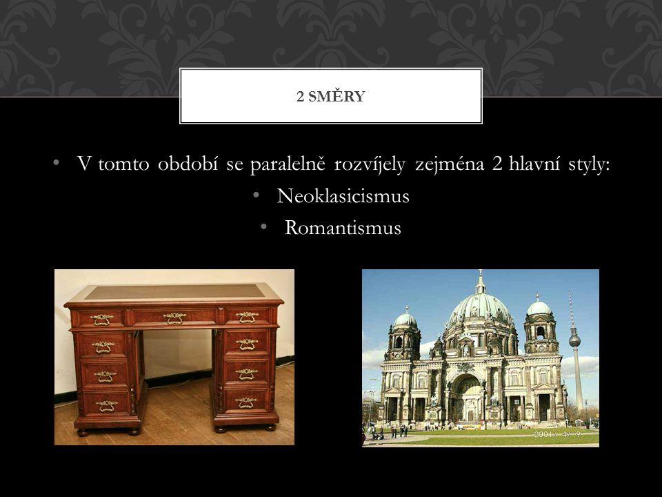 V tomto období se paralelně rozvíjely zejména 2 hlavní styly: Neoklasicismus Romantismus 2 SMĚRY