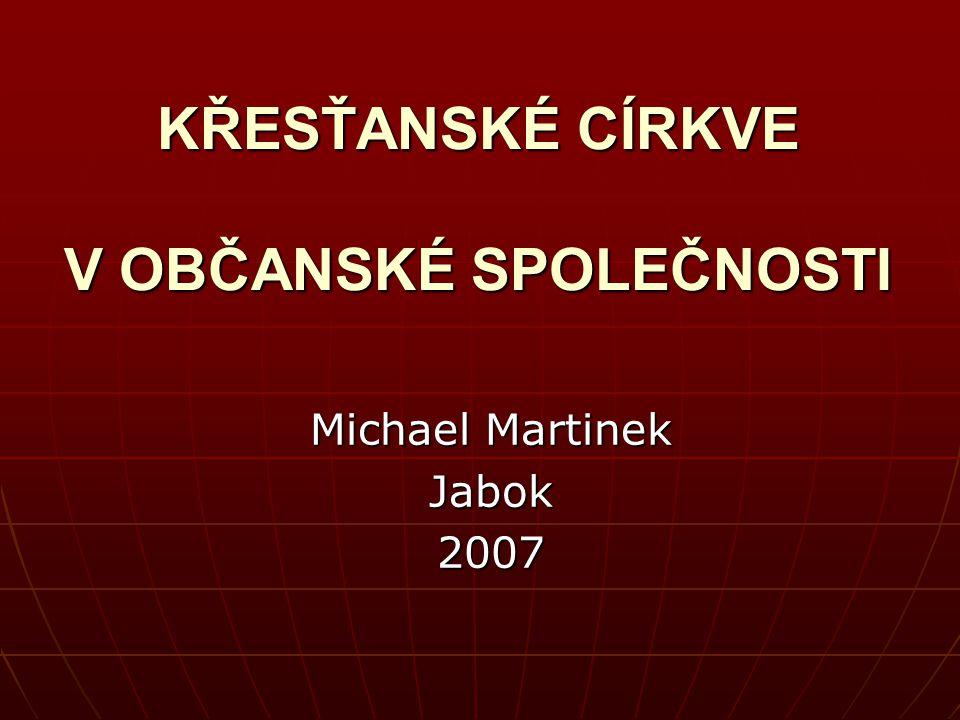 1.Křesťanské církve v občanské společnosti. Michael Martinek 2007 2 1.