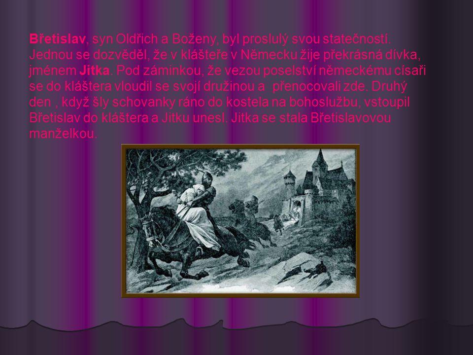 Břetislav, syn Oldřich a Boženy, byl proslulý svou statečností.