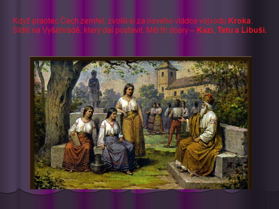 Po smrti Kroka si vladykové zvolili za svou kněžnu Libuši, která sice byla nejmladší, ale byla také nejmoudřejší a nejkrásnější.