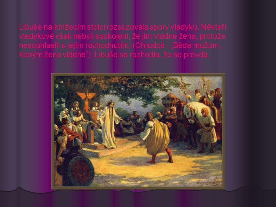 Libuše na knížecím stolci rozsuzovala spory vladyků.