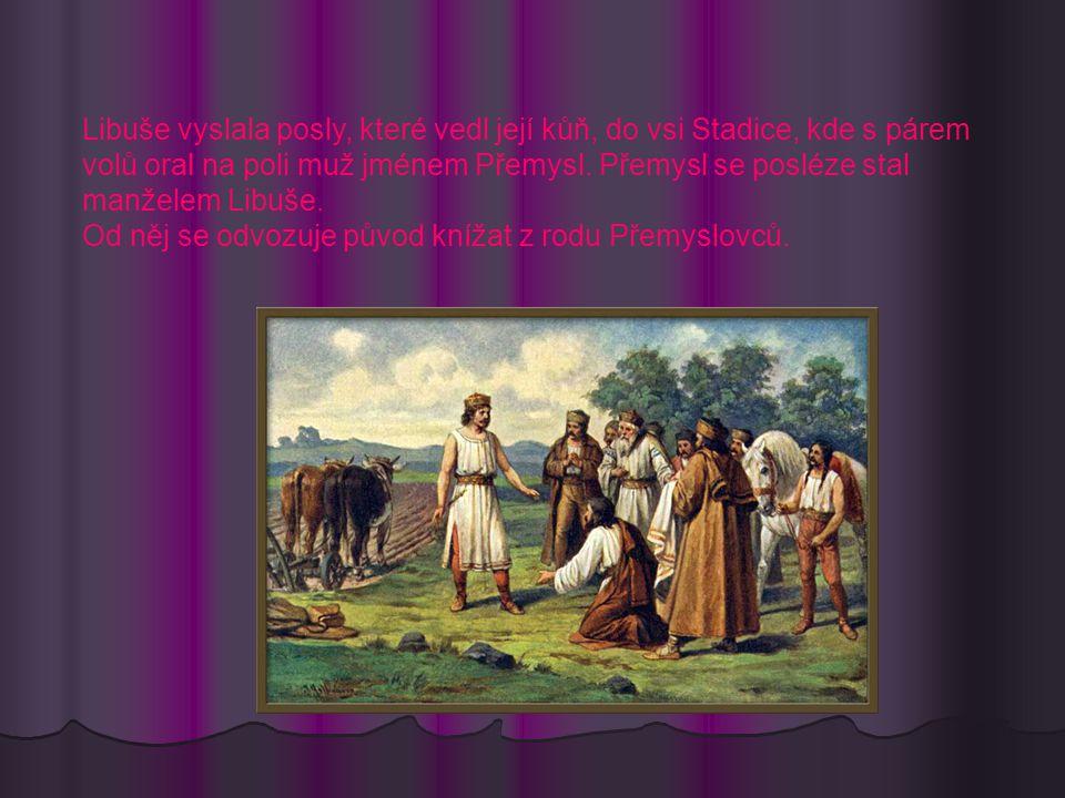 Libuše vyslala posly, které vedl její kůň, do vsi Stadice, kde s párem volů oral na poli muž jménem Přemysl.