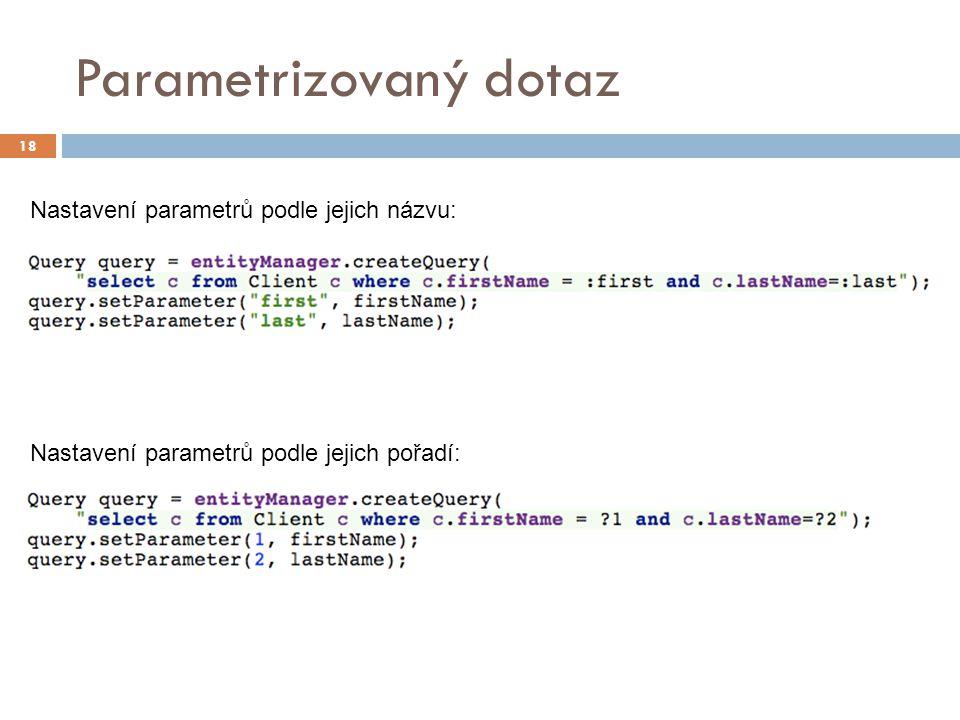 Parametrizovaný dotaz 18 Nastavení parametrů podle jejich pořadí: Nastavení parametrů podle jejich názvu: