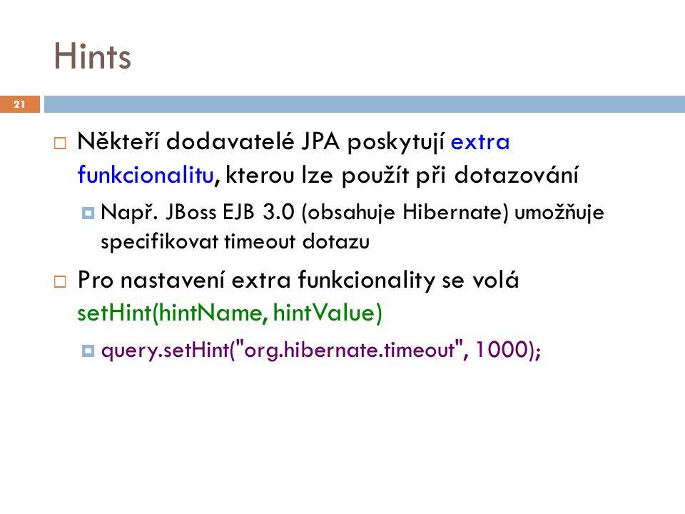 Hints  Někteří dodavatelé JPA poskytují extra funkcionalitu, kterou lze použít při dotazování  Např. JBoss EJB 3.0 (obsahuje Hibernate) umožňuje spe