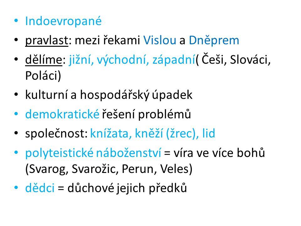 Indoevropané pravlast: mezi řekami Vislou a Dněprem dělíme: jižní, východní, západní( Češi, Slováci, Poláci) kulturní a hospodářský úpadek demokratick