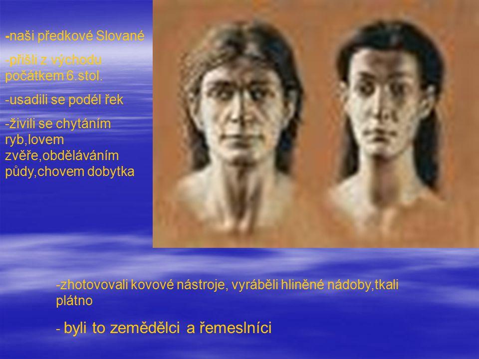 -naši předkové Slované -přišli z východu počátkem 6.stol.