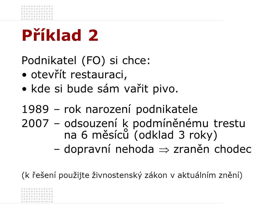 Příklad 2 Podnikatel (FO) si chce: otevřít restauraci, kde si bude sám vařit pivo.