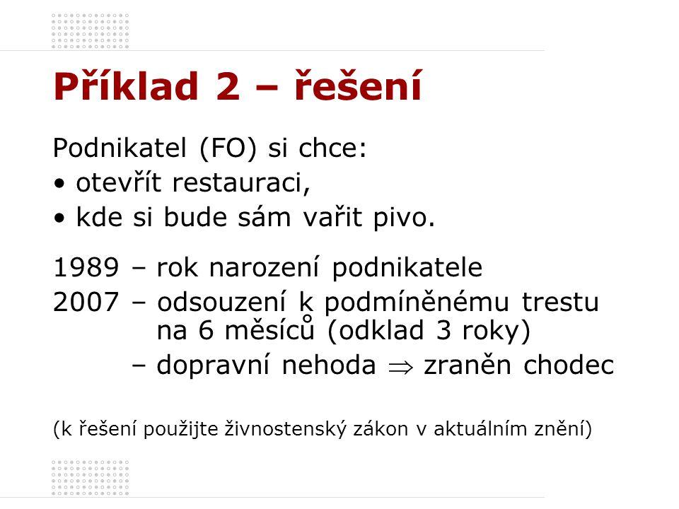 Příklad 2 – řešení Podnikatel (FO) si chce: otevřít restauraci, kde si bude sám vařit pivo.