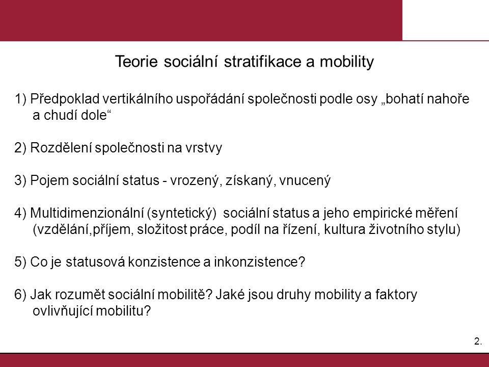 """2.2. Teorie sociální stratifikace a mobility 1) Předpoklad vertikálního uspořádání společnosti podle osy """"bohatí nahoře a chudí dole"""" 2) Rozdělení spo"""