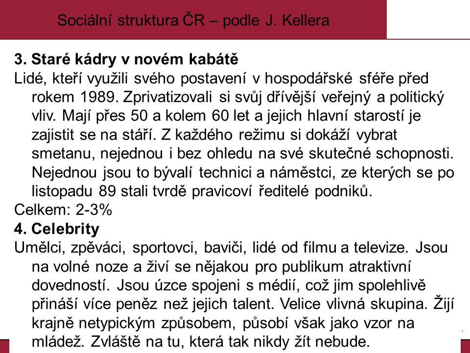 5.5. Sociální struktura ČR – podle J. Kellera 3. Staré kádry v novém kabátě Lidé, kteří využili svého postavení v hospodářské sféře před rokem 1989. Z
