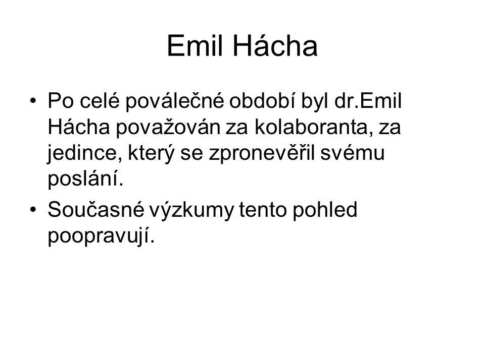 Emil Hácha Po celé poválečné období byl dr.Emil Hácha považován za kolaboranta, za jedince, který se zpronevěřil svému poslání. Současné výzkumy tento