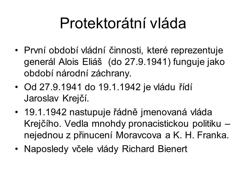 Protektorátní vláda První období vládní činnosti, které reprezentuje generál Alois Eliáš (do 27.9.1941) funguje jako období národní záchrany. Od 27.9.