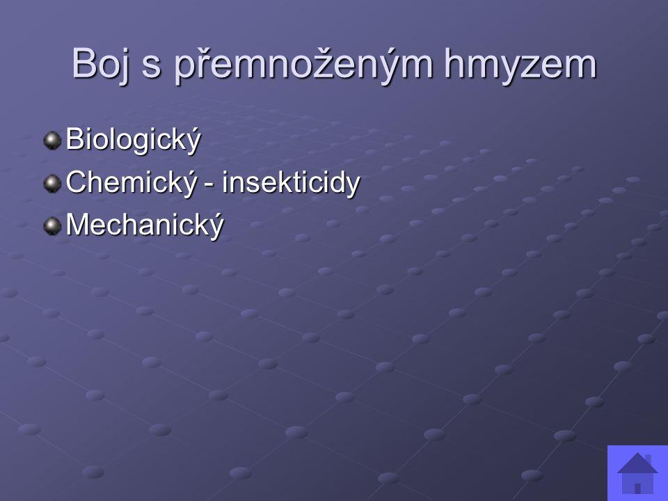 Boj s přemnoženým hmyzem Biologický Chemický - insekticidy Mechanický