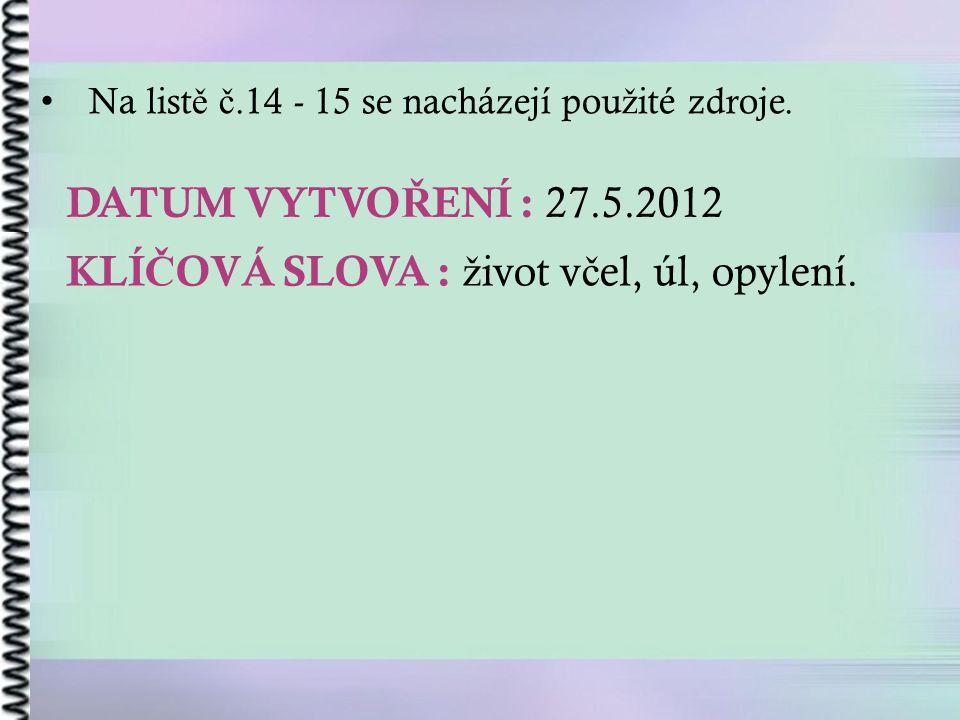 DATUM VYTVO Ř ENÍ : 27.5.2012 KLÍ Č OVÁ SLOVA : ž ivot v č el, úl, opylení.