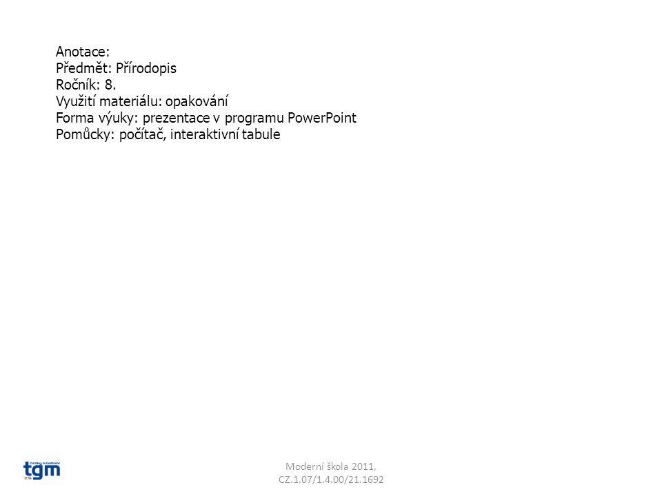 Anotace: Předmět: Přírodopis Ročník: 8. Využití materiálu: opakování Forma výuky: prezentace v programu PowerPoint Pomůcky: počítač, interaktivní tabu