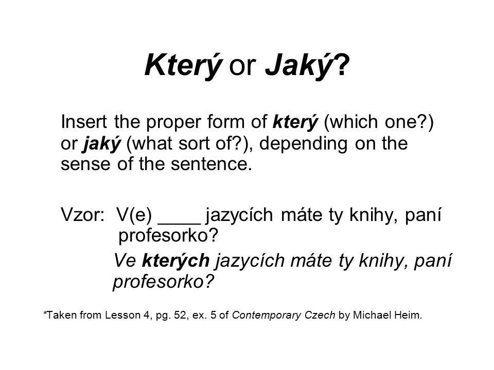 Který or Jaký? Insert the proper form of který (which one?) or jaký (what sort of?), depending on the sense of the sentence. Vzor: V(e) ____ jazycích