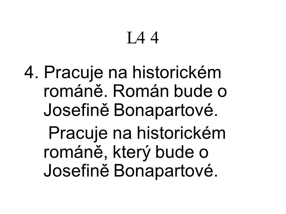 L4 4 4. Pracuje na historickém románě. Román bude o Josefině Bonapartové.