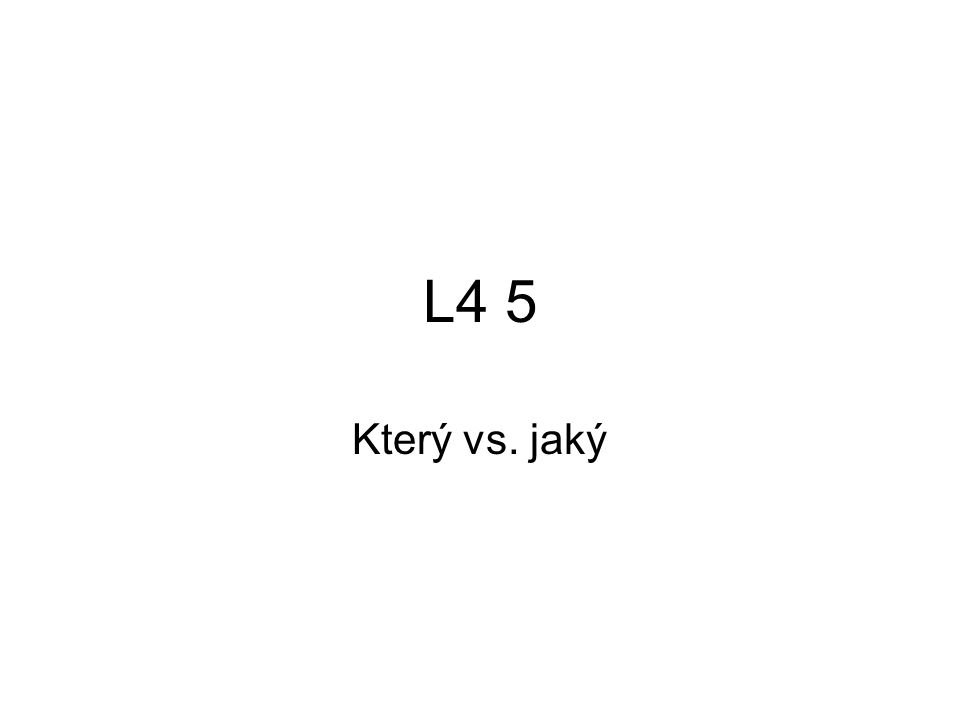 L4 5 Který vs. jaký