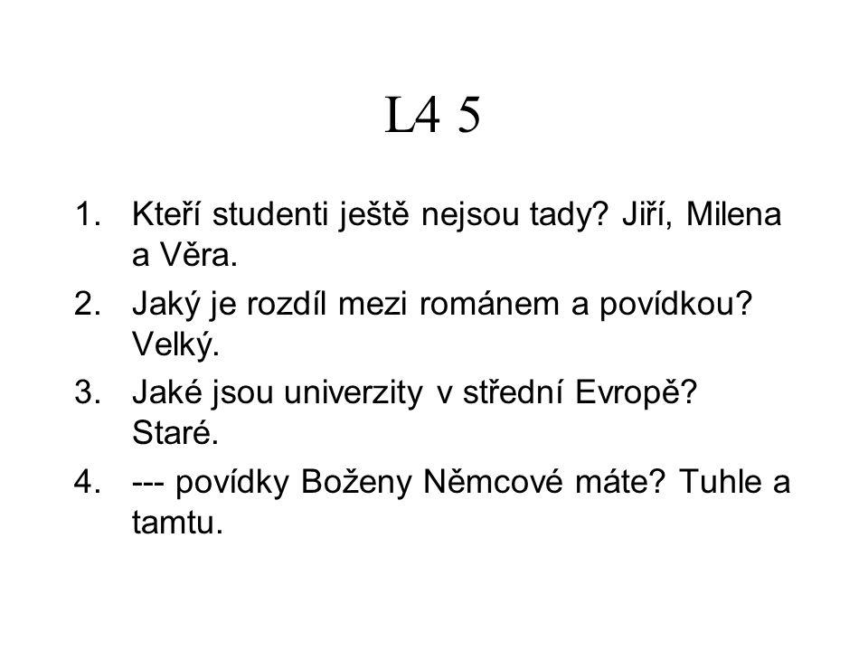 L4 5 1.Kteří studenti ještě nejsou tady. Jiří, Milena a Věra.