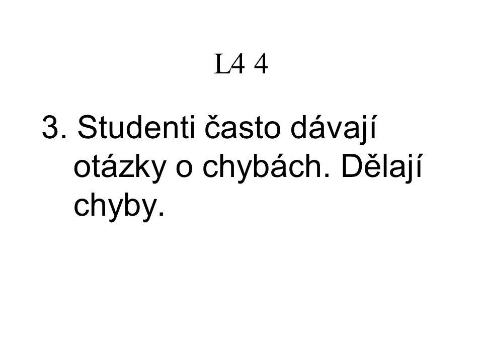 L4 4 3. Studenti často dávají otázky o chybách. Dělají chyby.