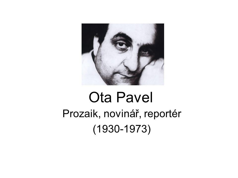 Ota Pavel Prozaik, novinář, reportér (1930-1973)