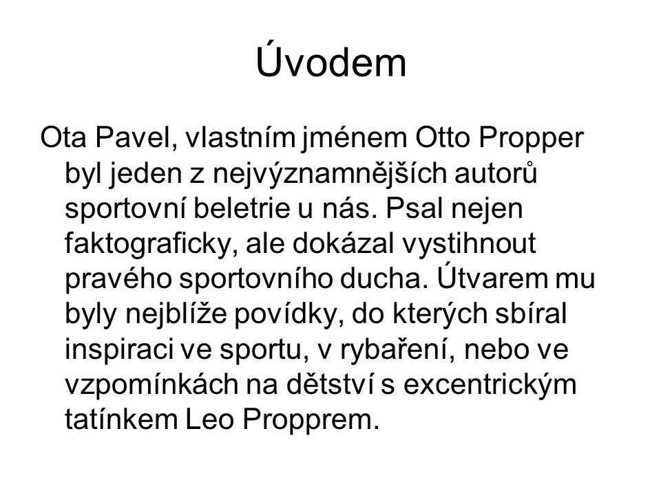 Úvodem Ota Pavel, vlastním jménem Otto Propper byl jeden z nejvýznamnějších autorů sportovní beletrie u nás. Psal nejen faktograficky, ale dokázal vys