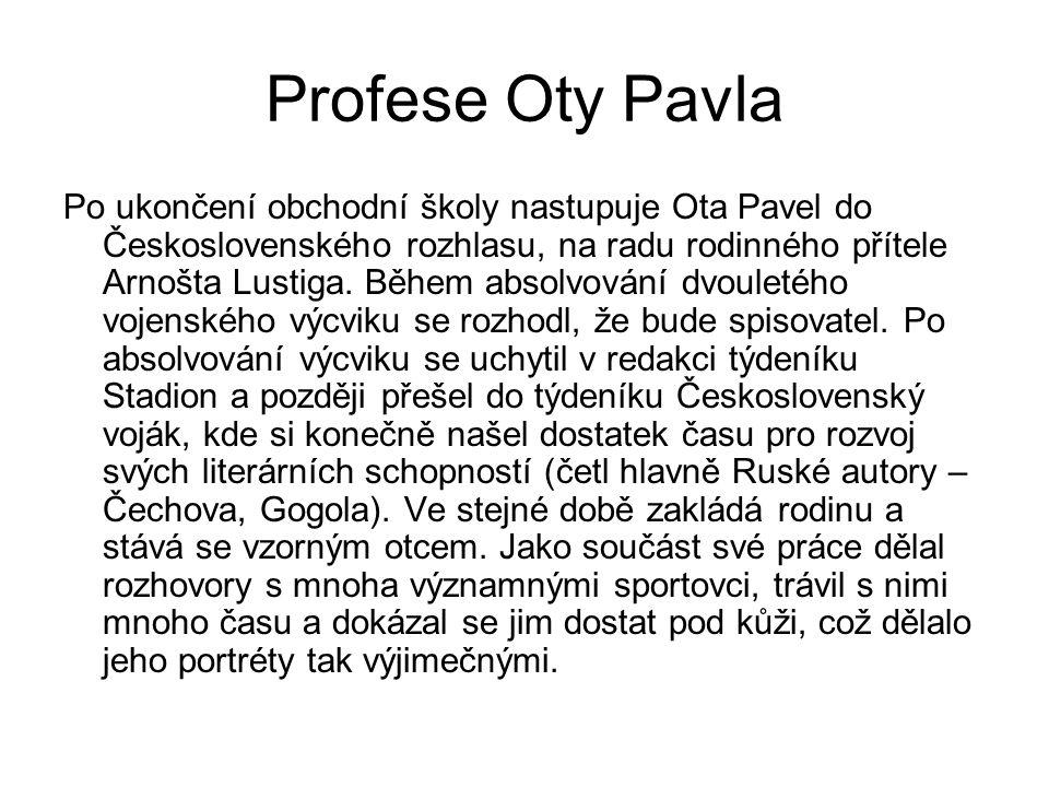 Profese Oty Pavla Po ukončení obchodní školy nastupuje Ota Pavel do Československého rozhlasu, na radu rodinného přítele Arnošta Lustiga. Během absolv