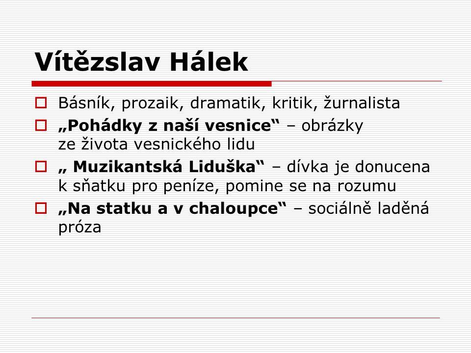 """Vítězslav Hálek  Básník, prozaik, dramatik, kritik, žurnalista  """"Pohádky z naší vesnice"""" – obrázky ze života vesnického lidu  """" Muzikantská Liduška"""