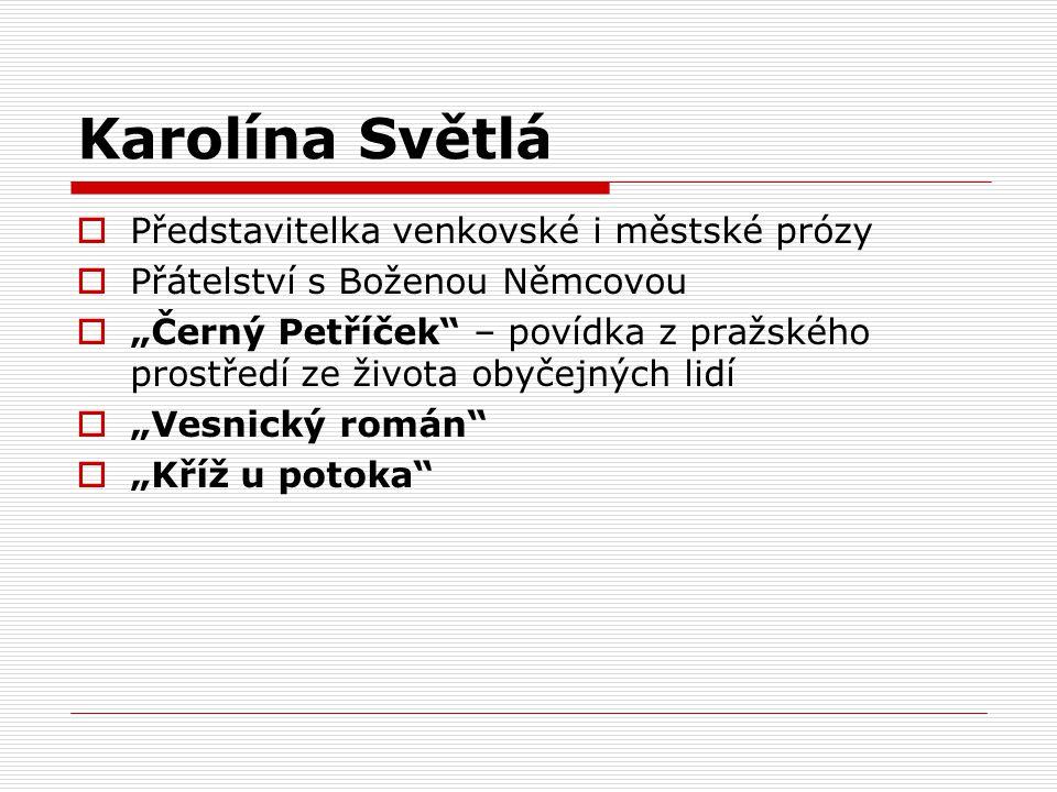 """Karolína Světlá  Představitelka venkovské i městské prózy  Přátelství s Boženou Němcovou  """"Černý Petříček"""" – povídka z pražského prostředí ze život"""