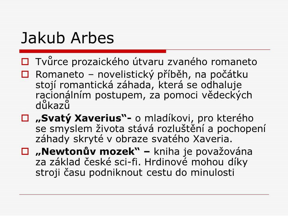 Jakub Arbes  Tvůrce prozaického útvaru zvaného romaneto  Romaneto – novelistický příběh, na počátku stojí romantická záhada, která se odhaluje racio