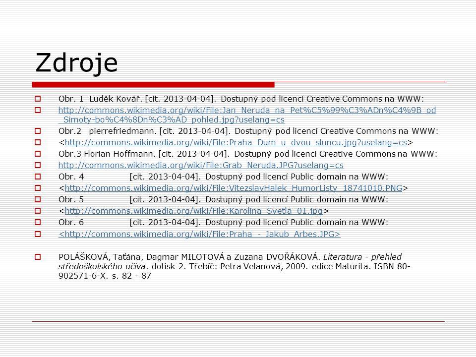 Zdroje  Obr. 1 Luděk Kovář. [cit. 2013-04-04]. Dostupný pod licencí Creative Commons na WWW:  http://commons.wikimedia.org/wiki/File:Jan_Neruda_na_P