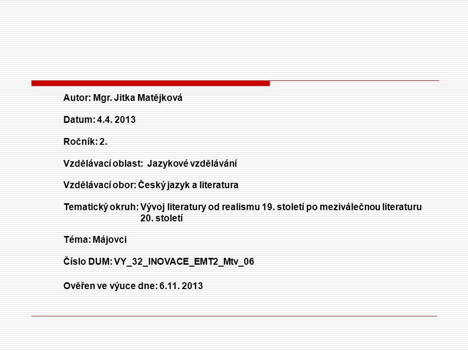Autor: Mgr. Jitka Matějková Datum: 4.4. 2013 Ročník: 2. Vzdělávací oblast: Jazykové vzdělávání Vzdělávací obor: Český jazyk a literatura Tematický okr