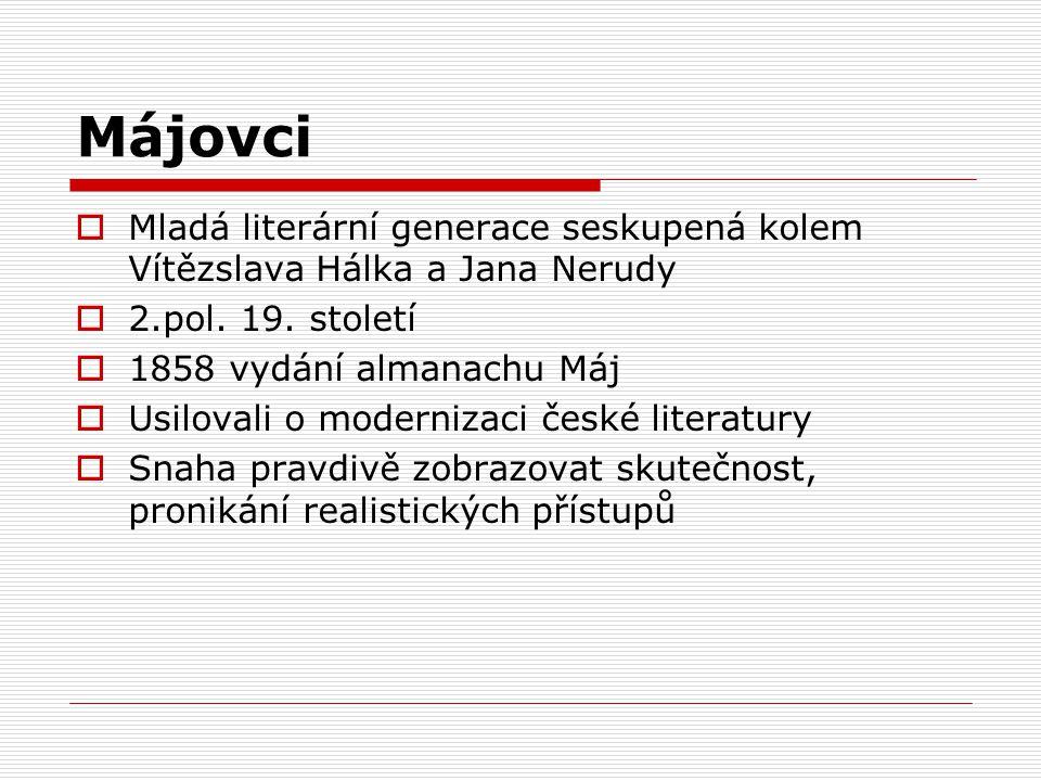 Májovci  Mladá literární generace seskupená kolem Vítězslava Hálka a Jana Nerudy  2.pol. 19. století  1858 vydání almanachu Máj  Usilovali o moder