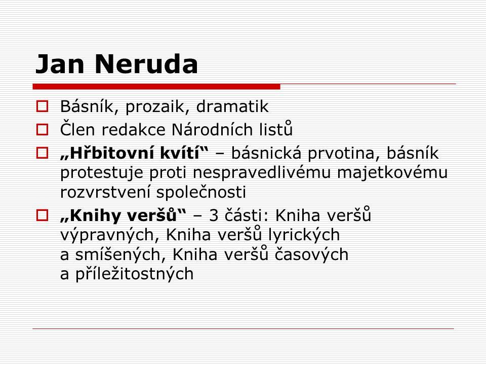 """Jan Neruda  Básník, prozaik, dramatik  Člen redakce Národních listů  """"Hřbitovní kvítí"""" – básnická prvotina, básník protestuje proti nespravedlivému"""