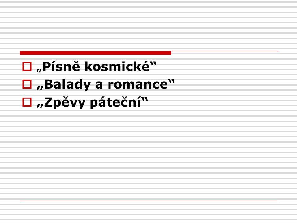 """ """"Písně kosmické  """"Balady a romance  """"Zpěvy páteční"""