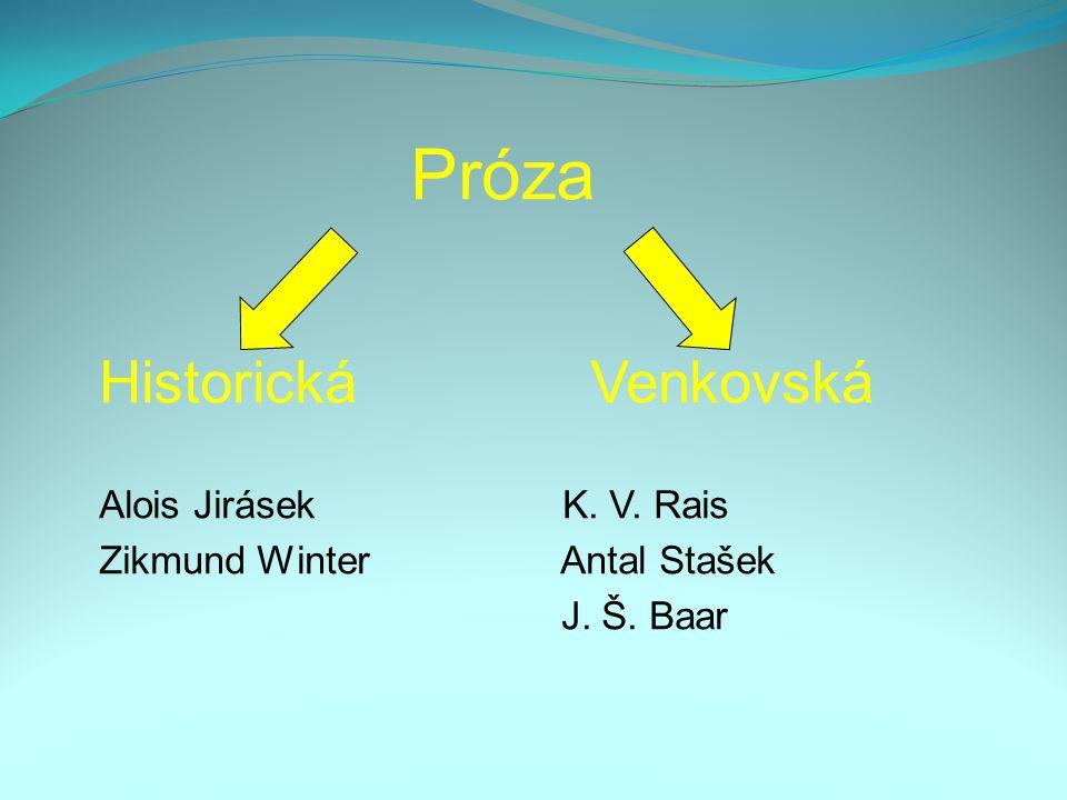 Próza Historická Venkovská Alois Jirásek K. V. Rais Zikmund Winter Antal Stašek J. Š. Baar