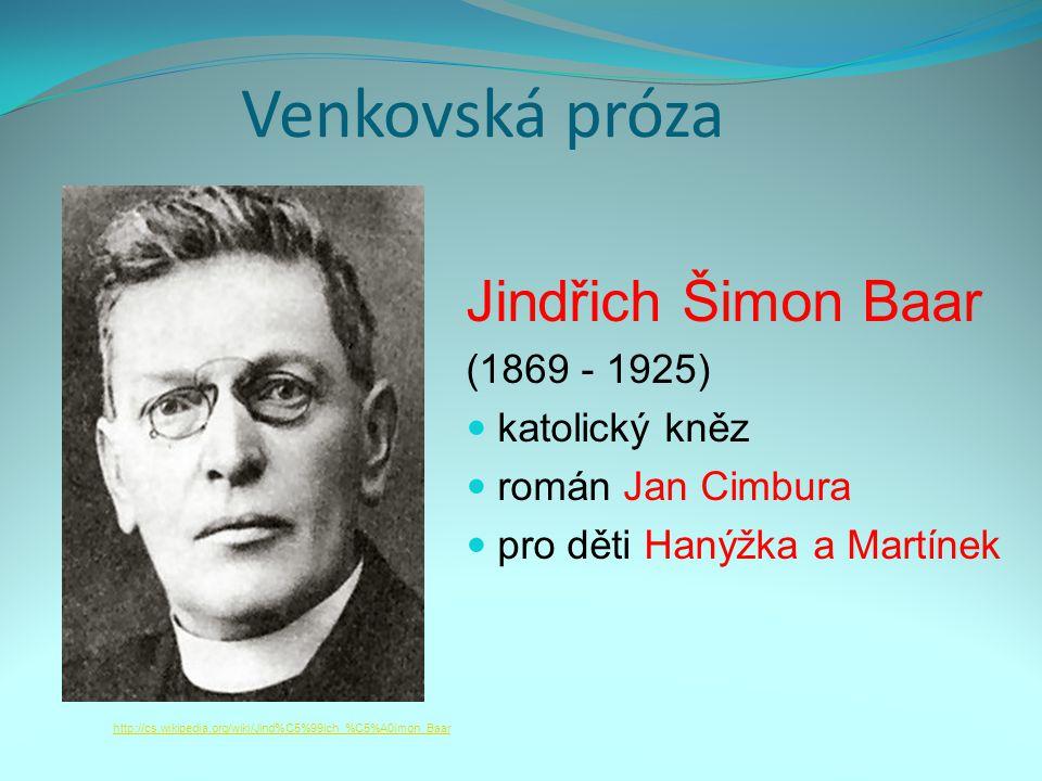 Venkovská próza Jindřich Šimon Baar (1869 - 1925) katolický kněz román Jan Cimbura pro děti Hanýžka a Martínek http://cs.wikipedia.org/wiki/Jind%C5%99ich_%C5%A0imon_Baar