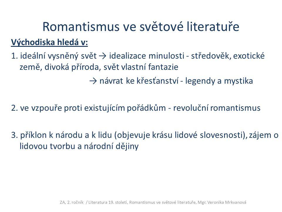 Romantismus ve světové literatuře Východiska hledá v: 1. ideální vysněný svět → idealizace minulosti - středověk, exotické země, divoká příroda, svět