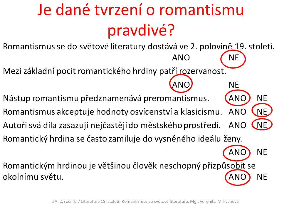 Je dané tvrzení o romantismu pravdivé? Romantismus se do světové literatury dostává ve 2. polovině 19. století. ANONE Mezi základní pocit romantického