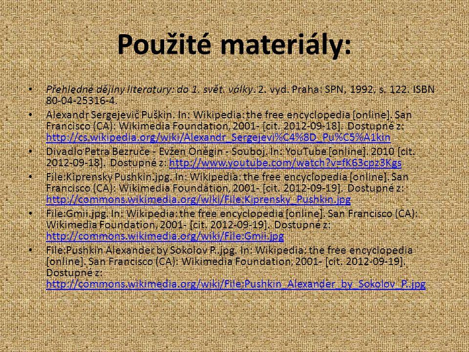 Použité materiály: Přehledné dějiny literatury: do 1. svět. války. 2. vyd. Praha: SPN, 1992, s. 122. ISBN 80-04-25316-4. Alexandr Sergejevič Puškin. I
