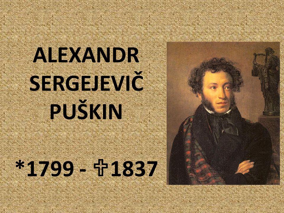 zakladatel moderní ruské literatury romantický básník, prozaik a dramatik