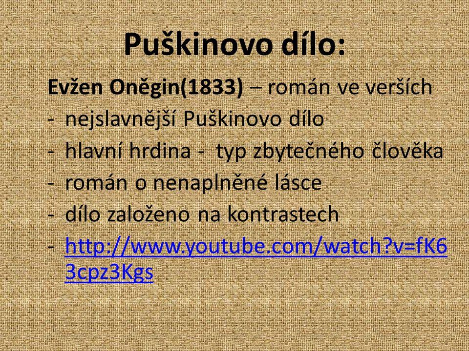 Puškinovo dílo: Evžen Oněgin(1833) – román ve verších -nejslavnější Puškinovo dílo -hlavní hrdina - typ zbytečného člověka -román o nenaplněné lásce -