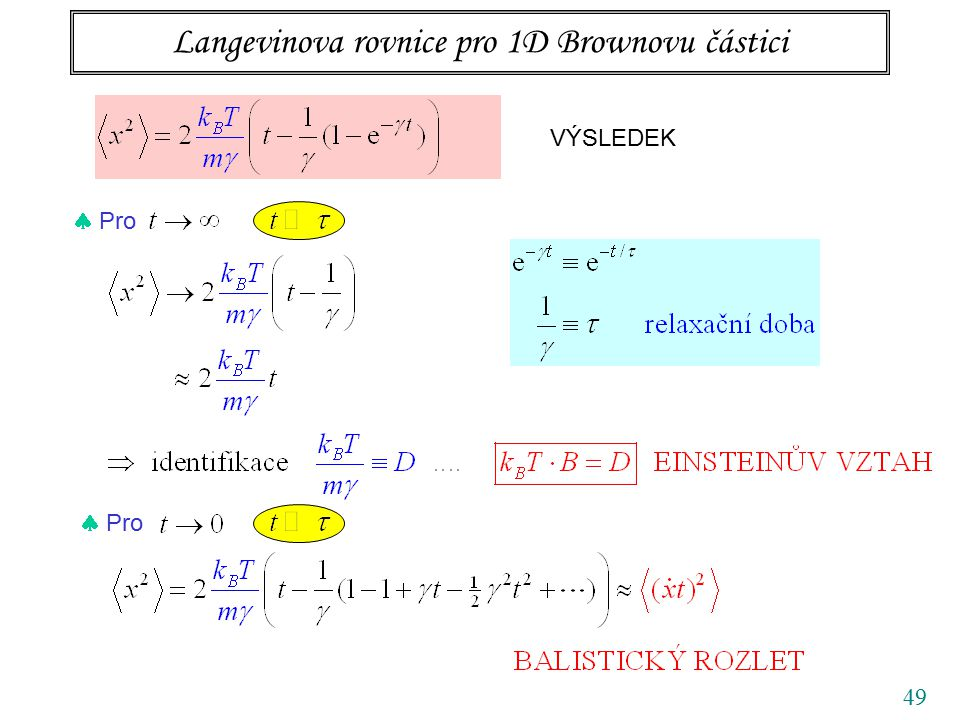 49 Langevinova rovnice pro 1D Brownovu částici VÝSLEDEK  Pro