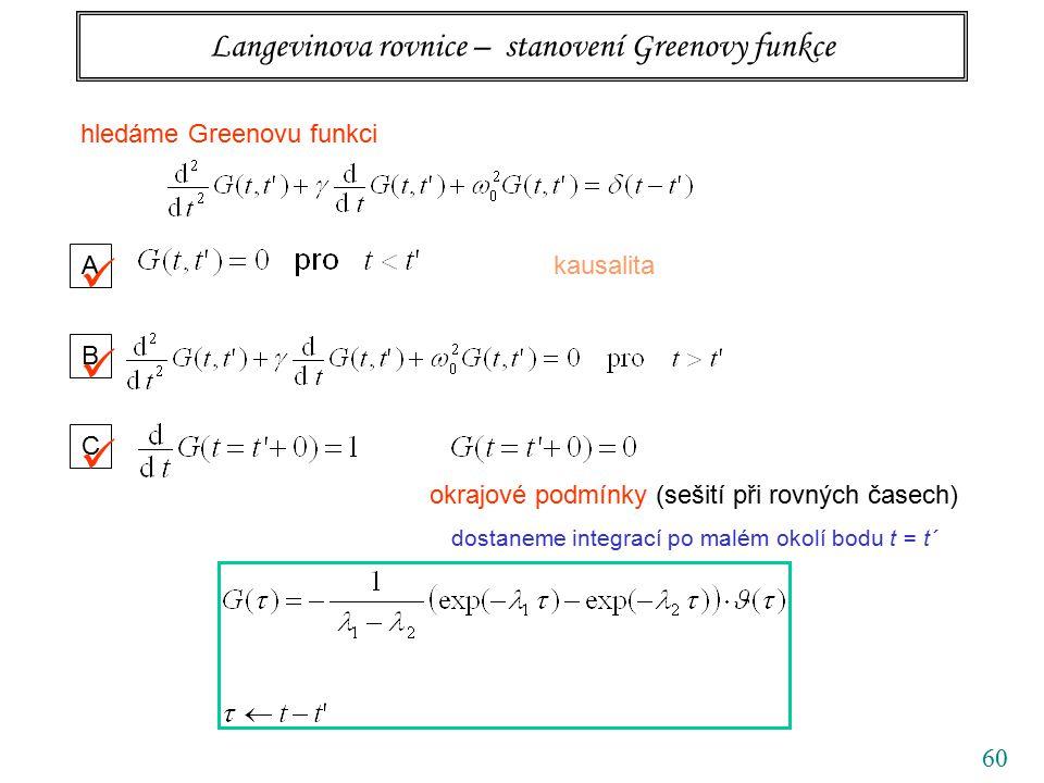 60 Langevinova rovnice – stanovení Greenovy funkce hledáme Greenovu funkci A kausalita B C okrajové podmínky (sešití při rovných časech) dostaneme integrací po malém okolí bodu t = t´