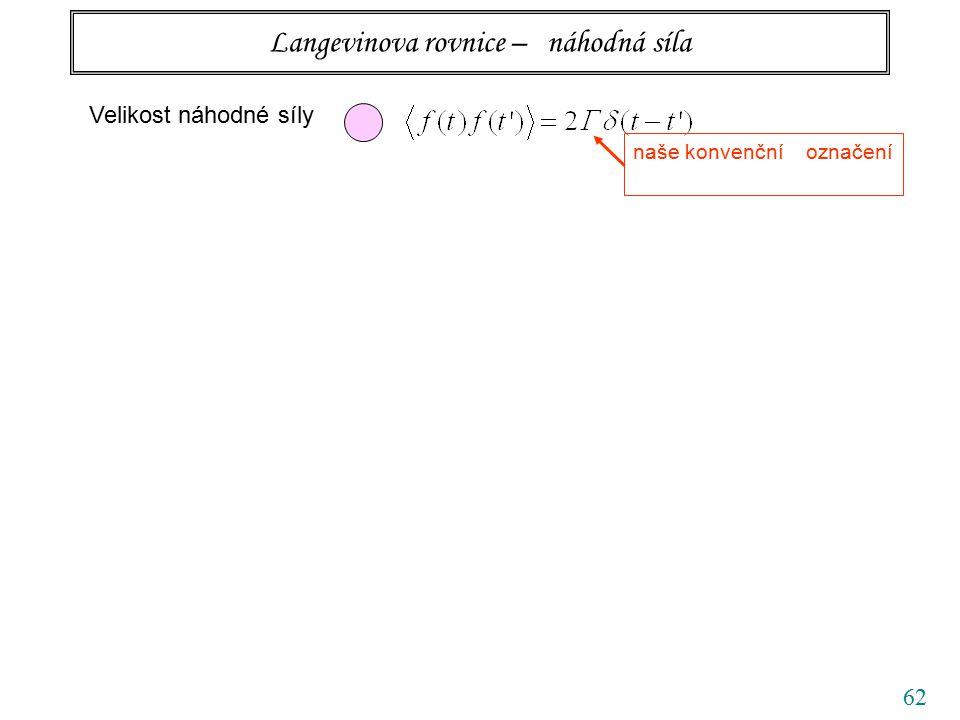 62 Langevinova rovnice – náhodná síla Velikost náhodné síly naše konvenční označení