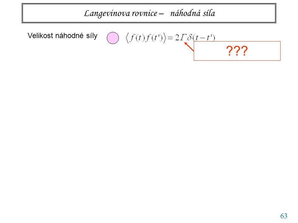 63 Langevinova rovnice – náhodná síla Velikost náhodné síly ???