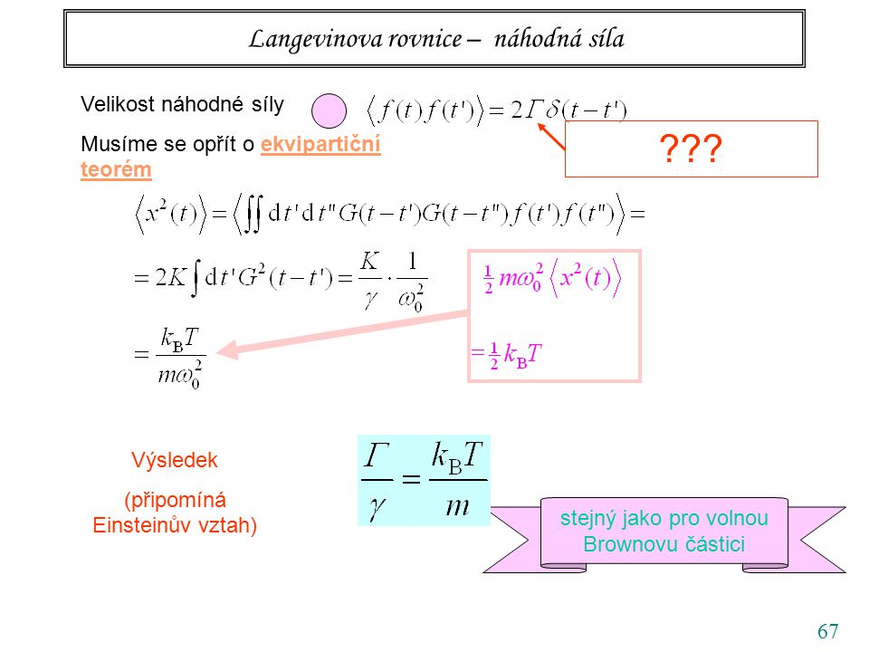 67 Langevinova rovnice – náhodná síla Velikost náhodné síly Musíme se opřít o ekvipartiční teorém Výsledek (připomíná Einsteinův vztah) .