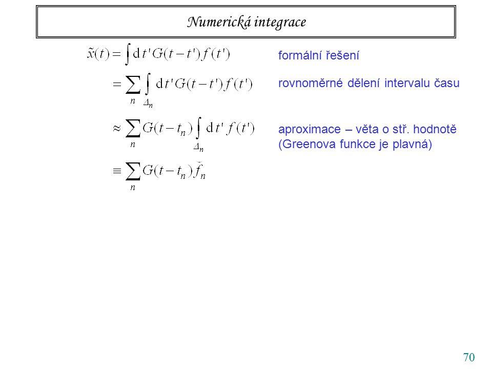 70 Numerická integrace formální řešení rovnoměrné dělení intervalu času aproximace – věta o stř.