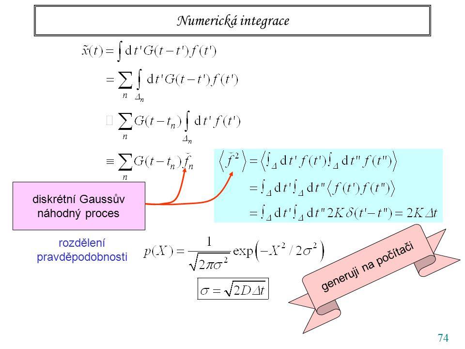 74 Numerická integrace diskrétní Gaussův náhodný proces generuji na počítači rozdělení pravděpodobnosti