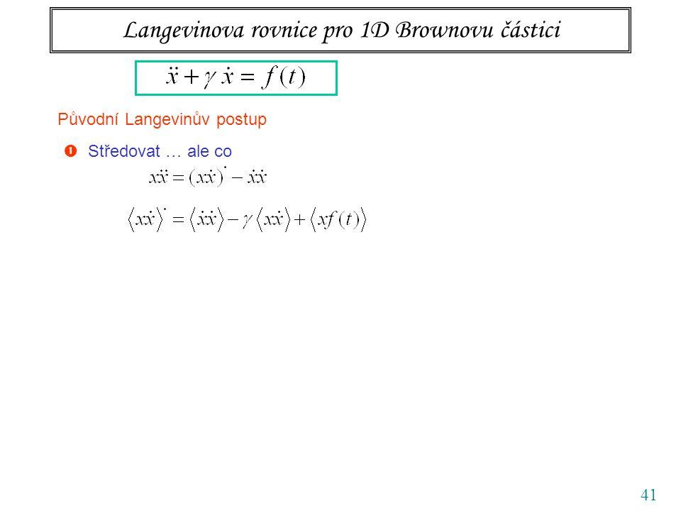 41 Langevinova rovnice pro 1D Brownovu částici Původní Langevinův postup  Středovat … ale co
